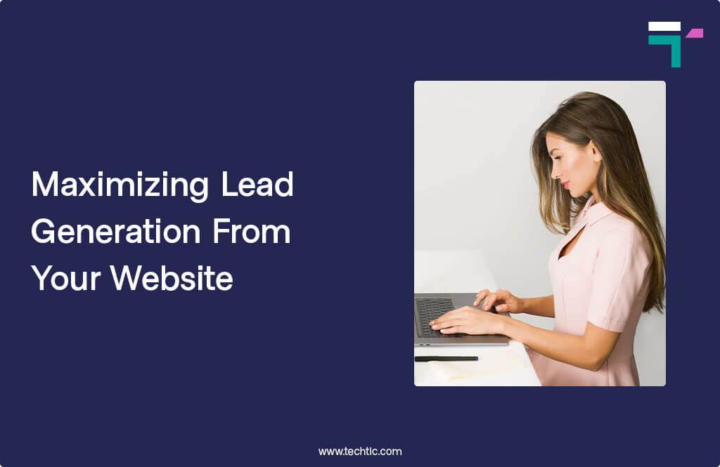 Maximizing Lead Generation From Your Website