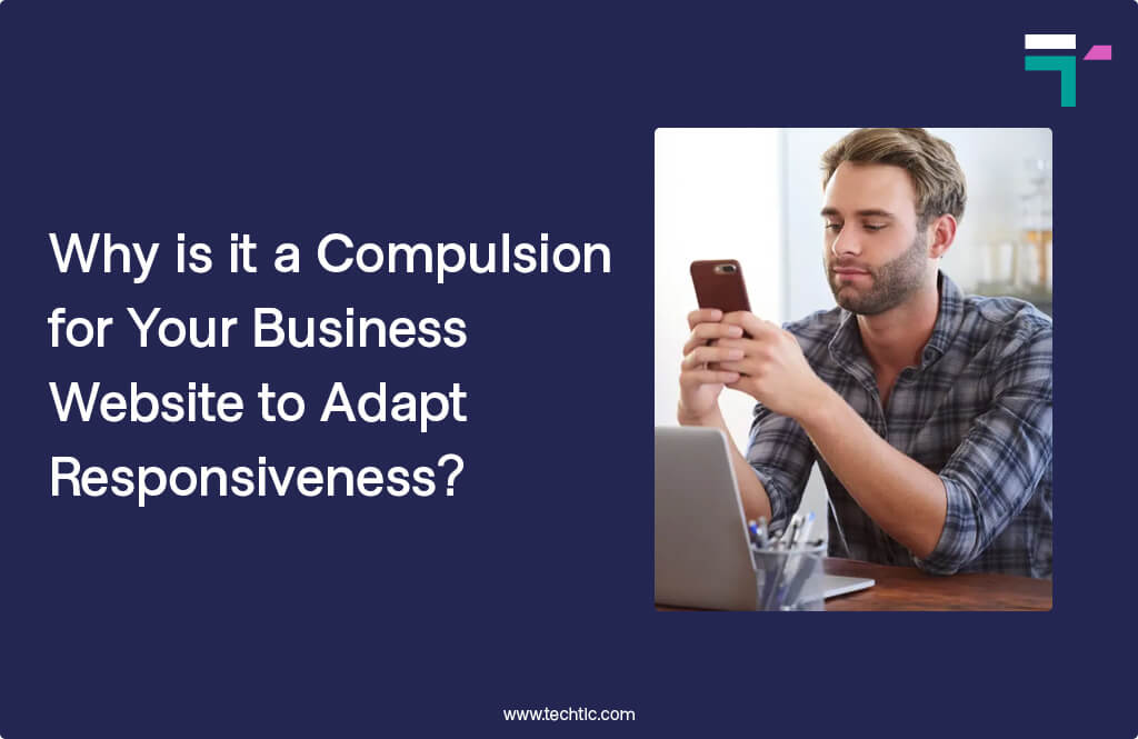 Why is it a Compulsion for Your Business Website to Adapt Responsiveness?