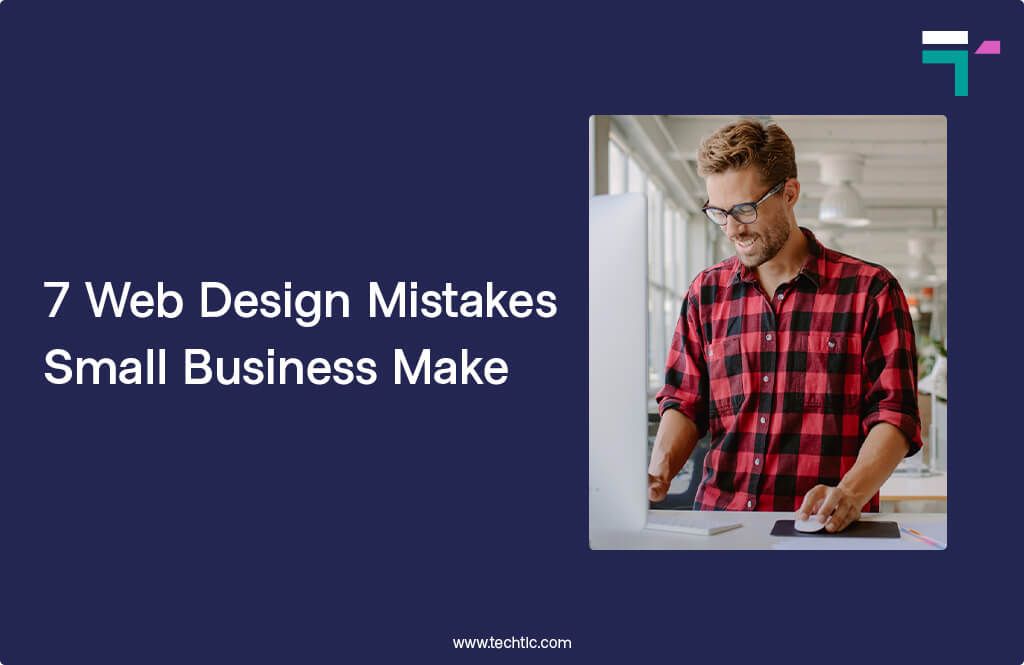 7 Web Design Mistakes Small Business Make