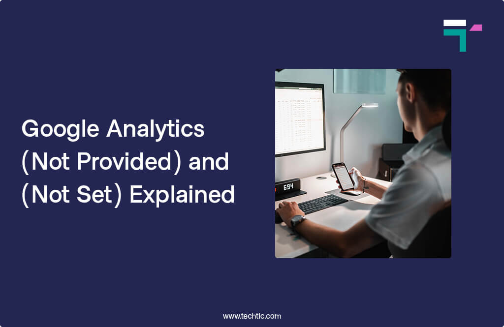 Google Analytics (Not Provided) and (Not Set) Explained
