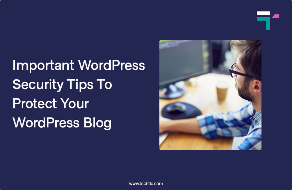 Important WordPress Security Tips To Protect Your WordPress Blog