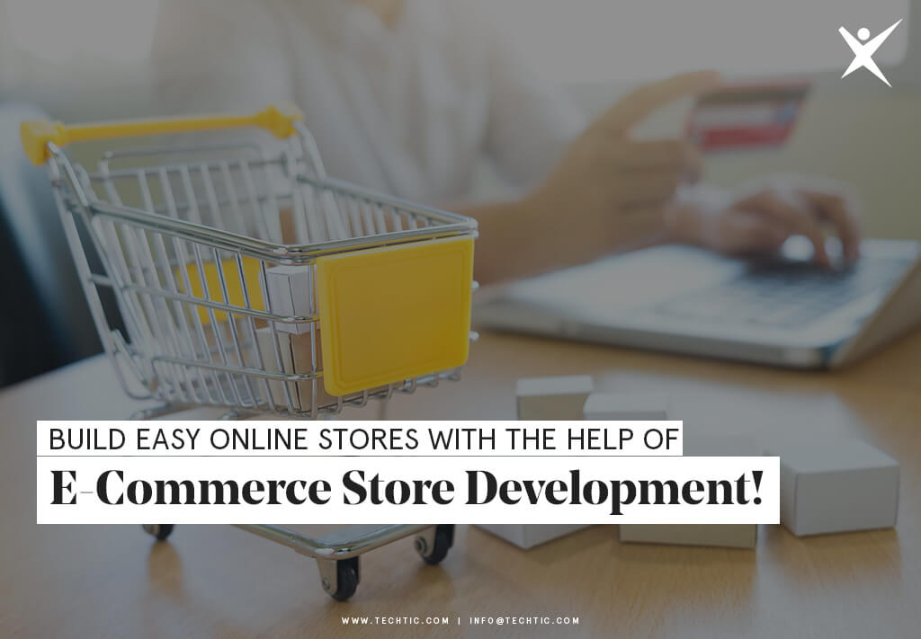 Build Easy Online Stores with The Help of Magento E-Commerce Store Development!