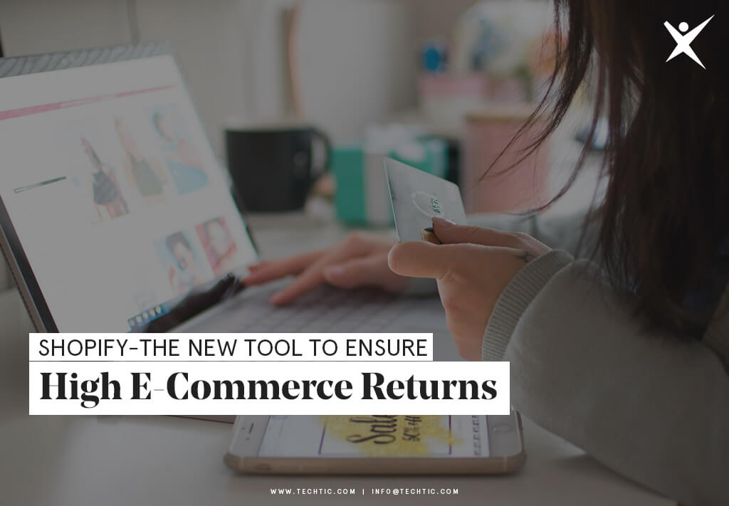 Shopify-The New Tool to Ensure High E-Commerce Returns