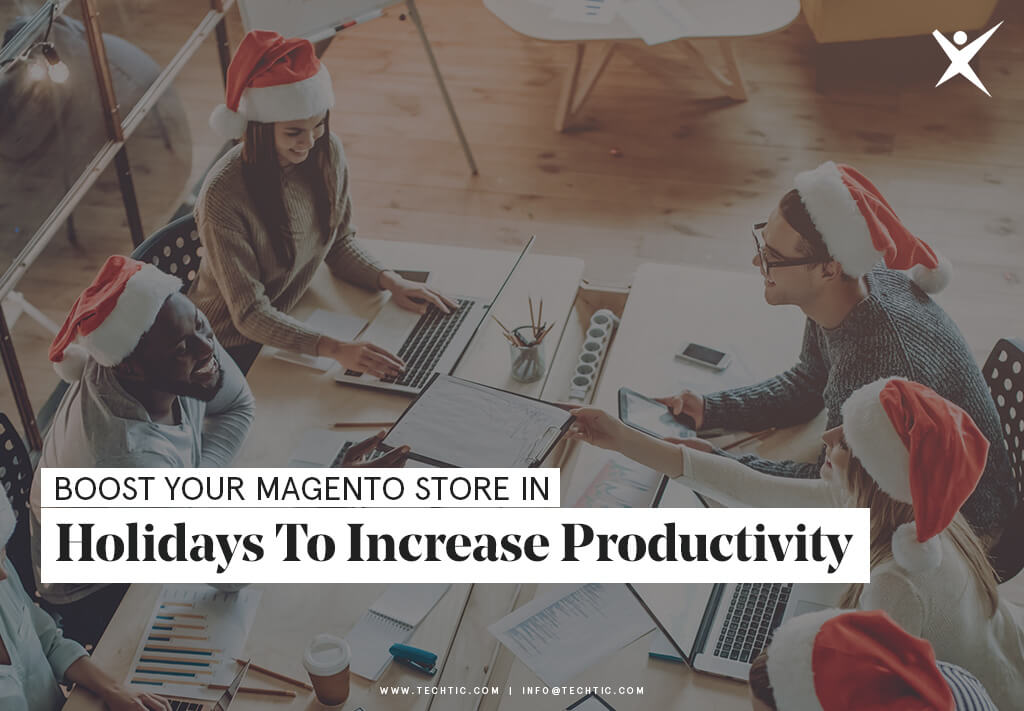 Boost Your Magento Store in Holidays to Increase Productivity