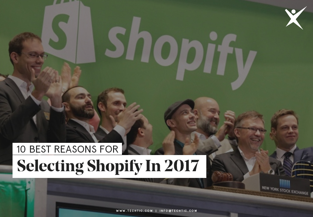 10 Best Reasons for Selecting Shopify in 2017