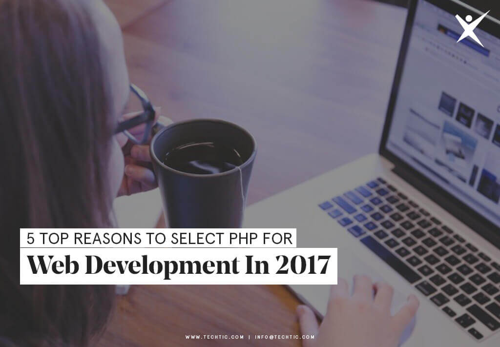 5 Top Reasons to Select PHP for Web Development In 2017