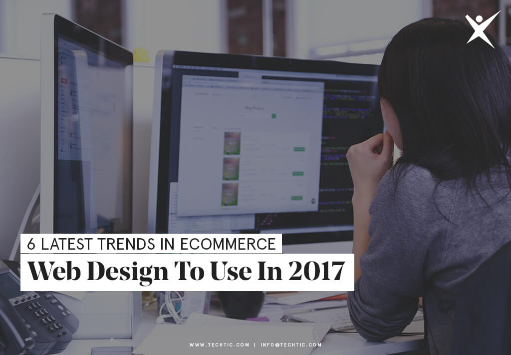 6 Latest Trends in eCommerce Web Design to Use in 2017