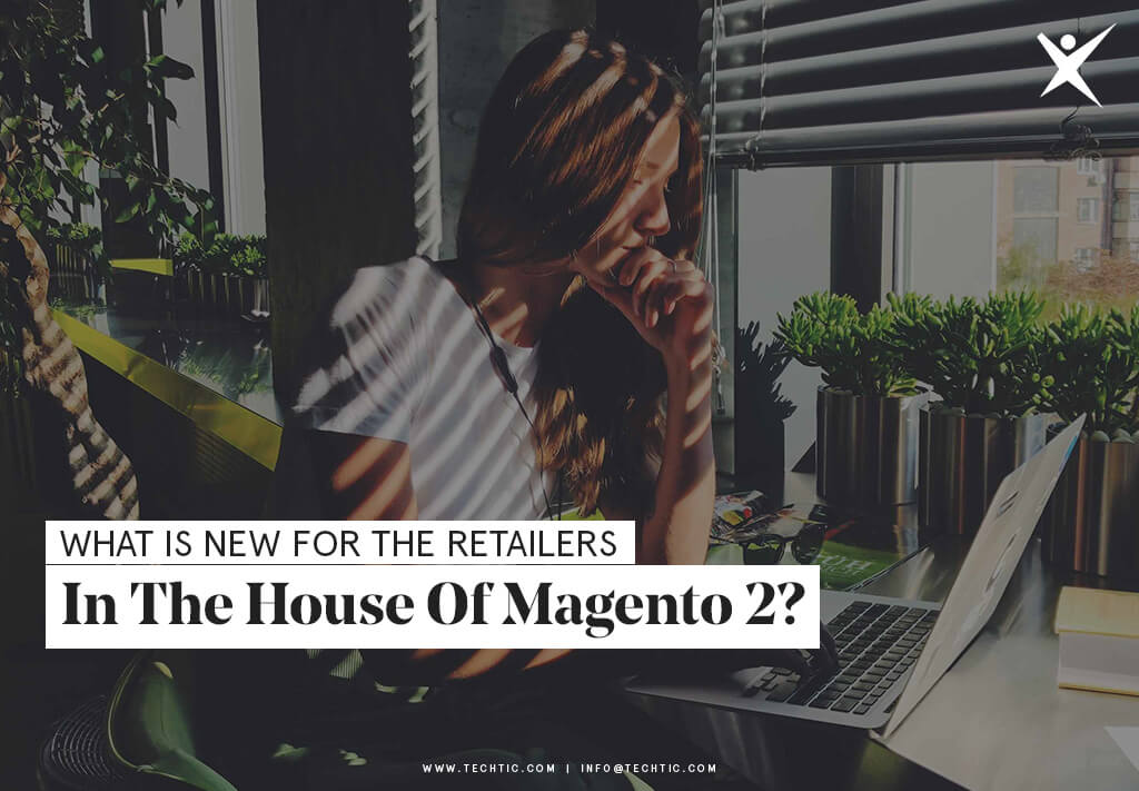 What is New For The Retailers in The House of Magento 2?