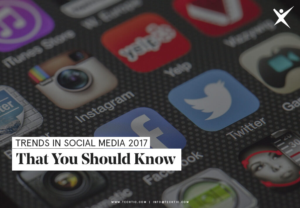 Trends in Social Media 2017 That You Should Know