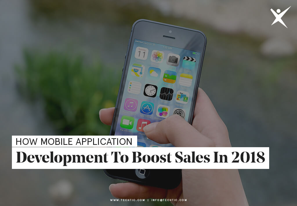 How Mobile Application Development to Boost Sales in 2018