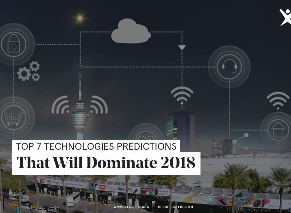Top 7 Technologies Predictions That Will Dominate 2018