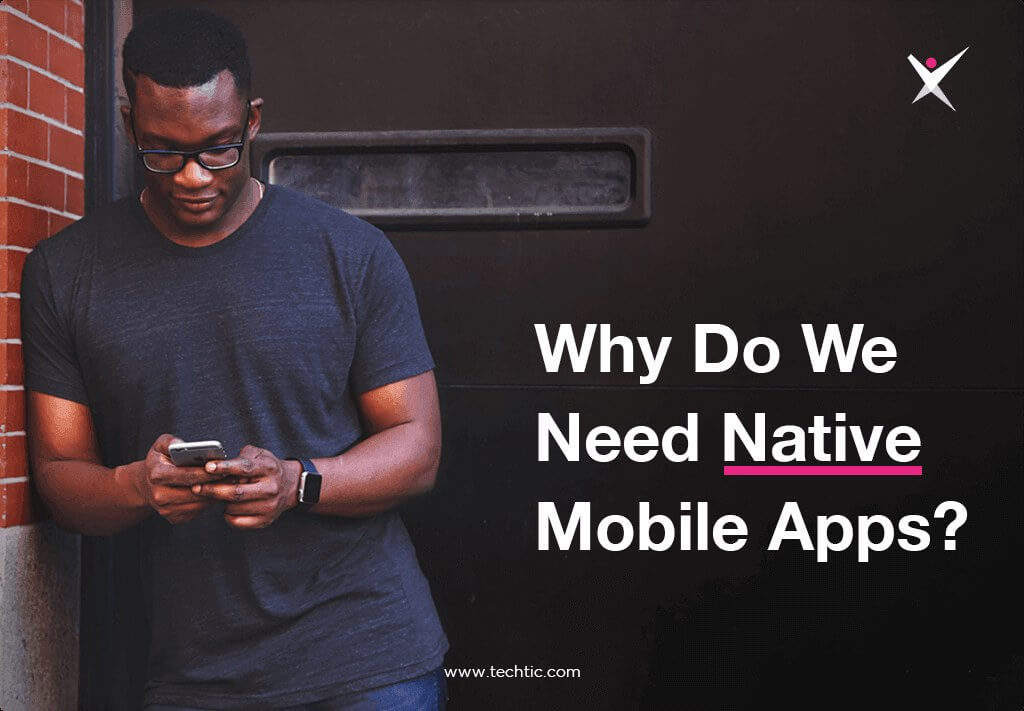 Why Do We Need Native Mobile Apps?