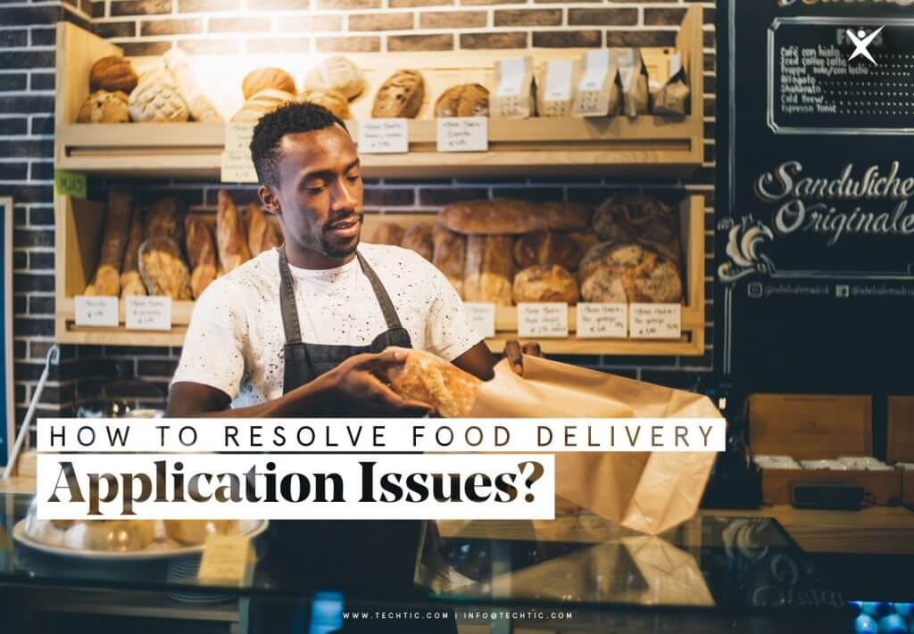 How To Resolve Food Delivery App Issues?