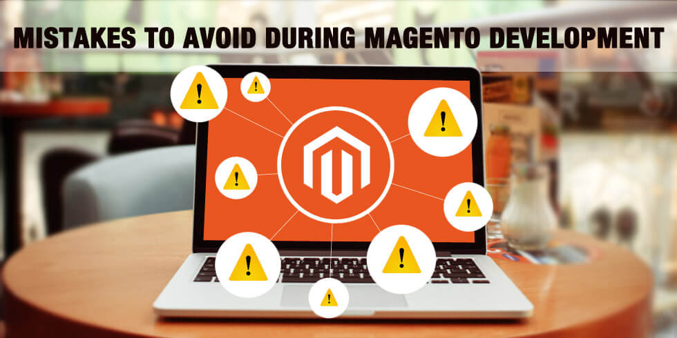 Top 7 Mistakes that Magento Development Should Avoid