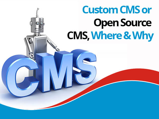 Custom CMS or Open Source CMS, Where & Why?