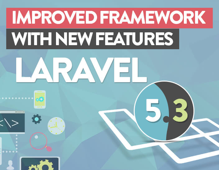 Laravel 5.3 – Improved Framework with New Features