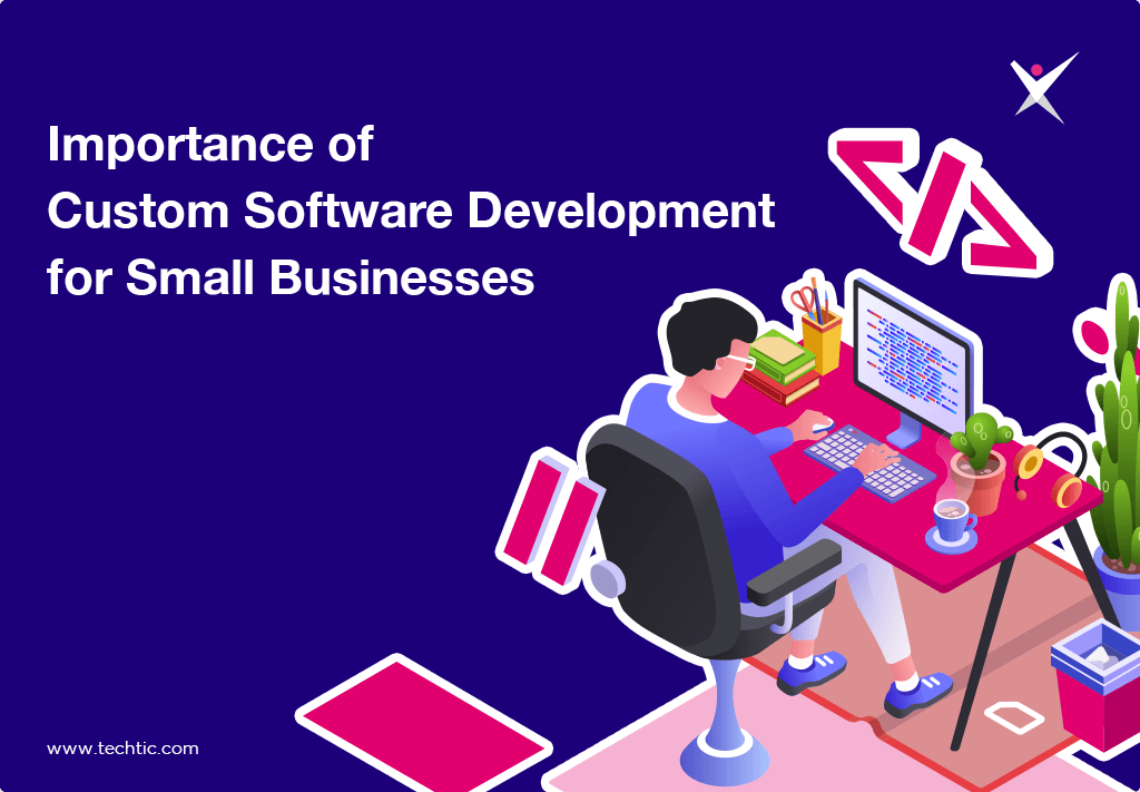Importance Of Custom Software Development for Small Businesses