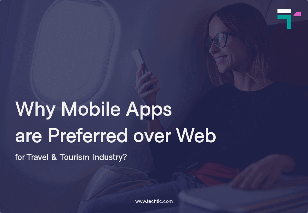 Why Mobile Apps are Preferred for Travel and Tourism Industry?