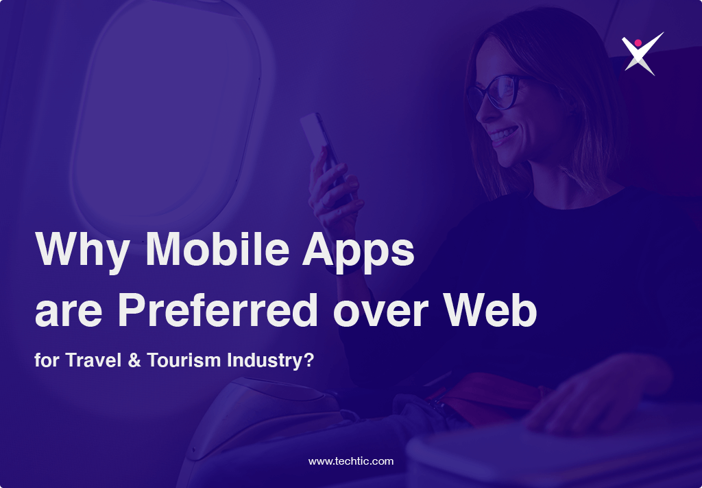 Why Mobile Apps are Preferred for Travel and Tourism Industry