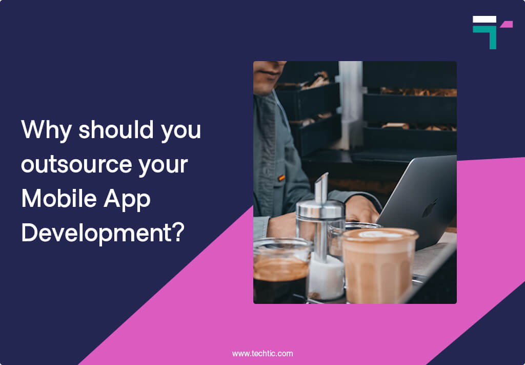 Why should you outsource your Mobile App Development?