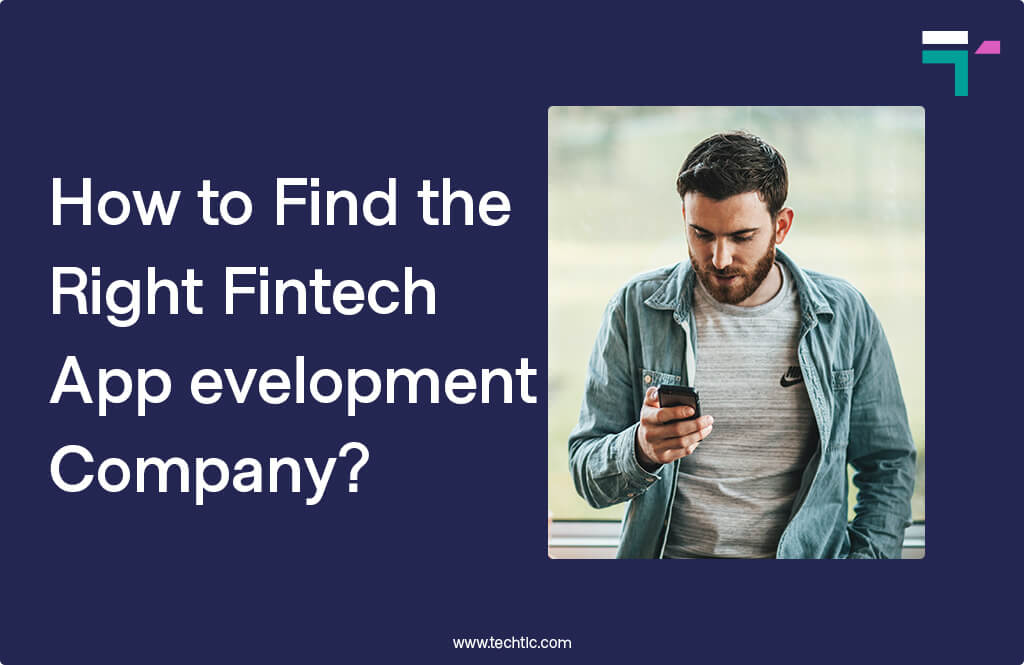 How to Find the Right Fintech App Development Company?