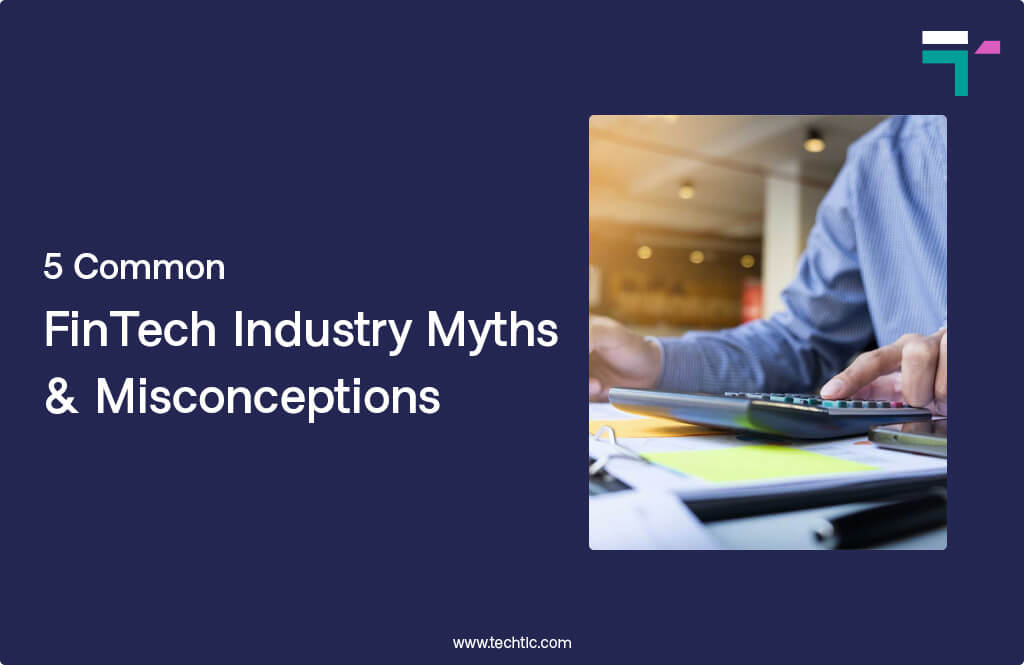 5 Common FinTech Industry Myths Misconceptions