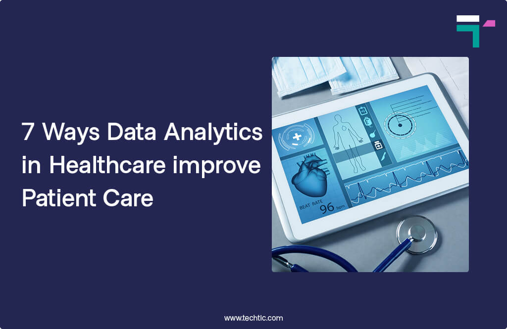 7 Ways Data Analytics in Healthcare improve Patient Care