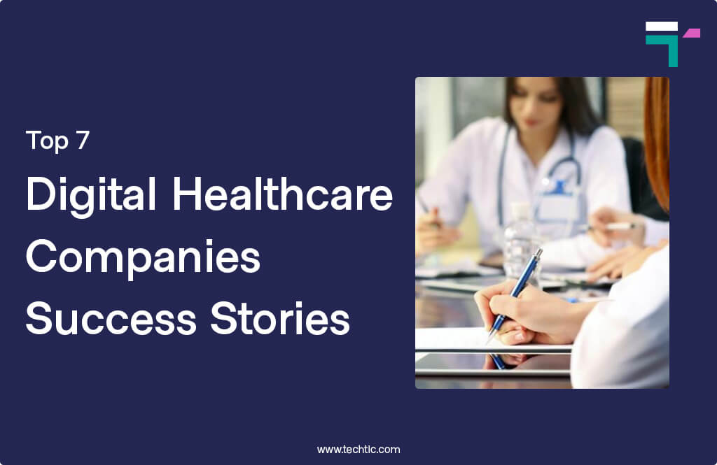 Top 7 Digital Healthcare Companies Success Stories