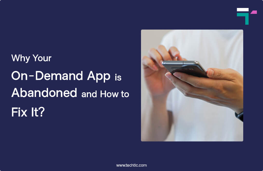 Why Your On-Demand App is Abandoned and How to Fix It