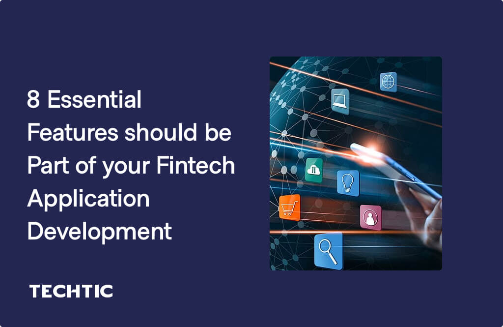 8 Essential Features should be Part of your Fintech Application Development