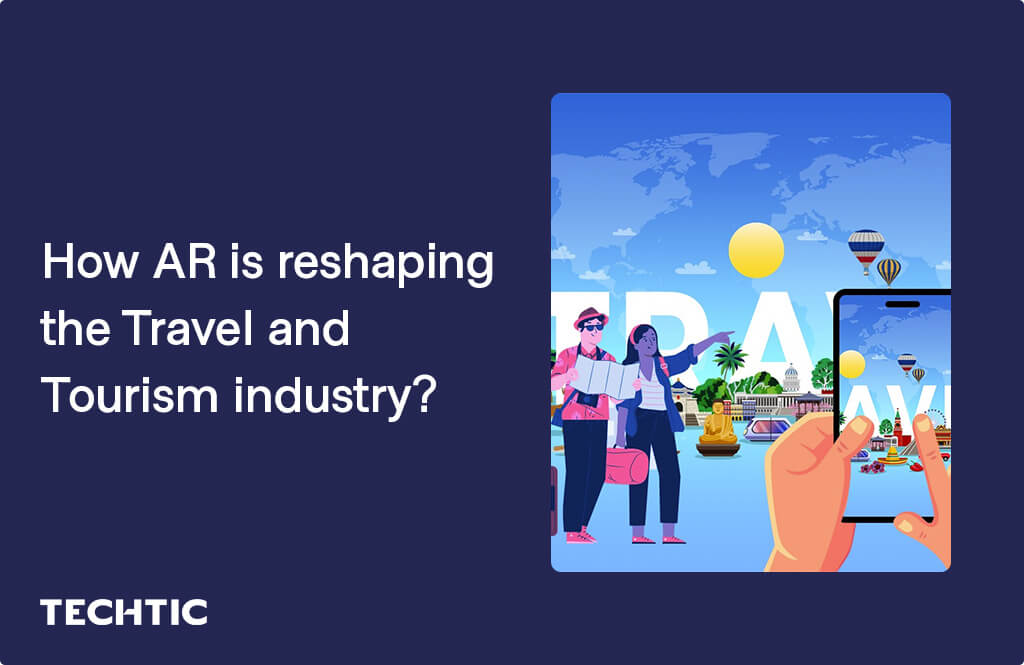 How AR is reshaping the Travel and Tourism industry?