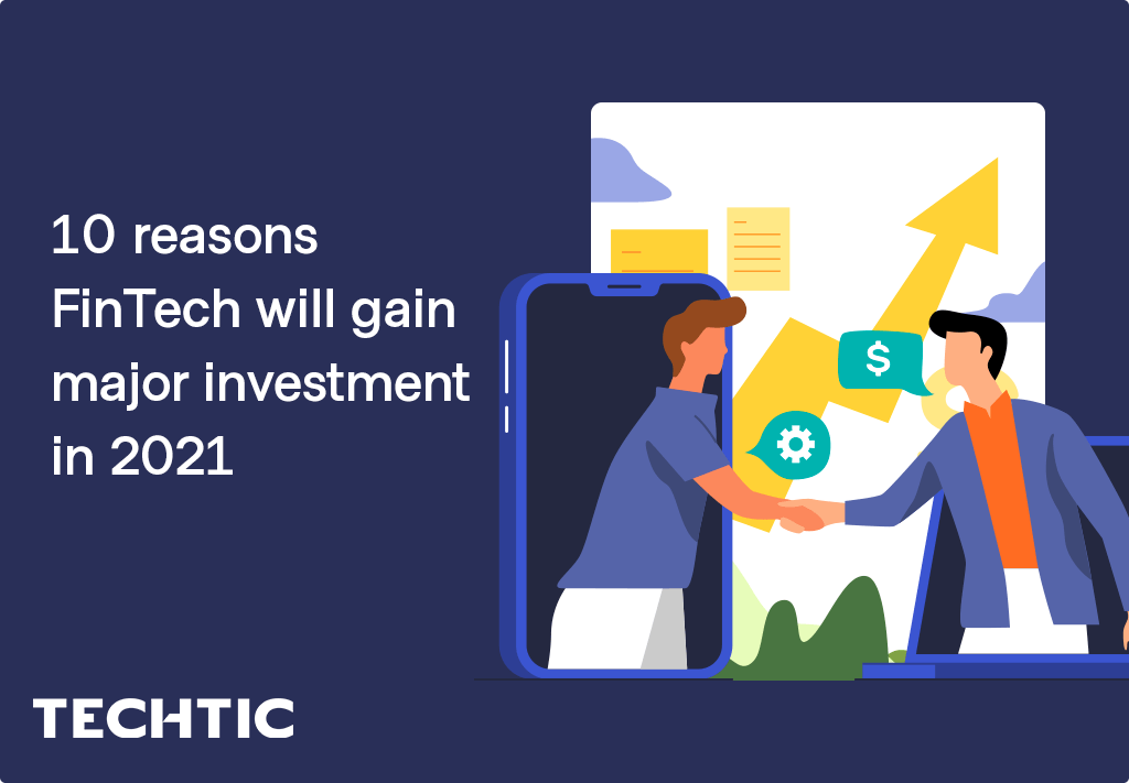 10 reasons FinTech will gain major investment in 2021