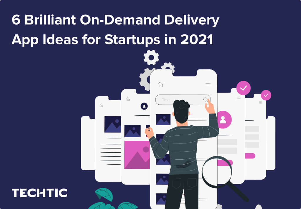 6 Best On-Demand Mobile App Ideas for Startups in 2021