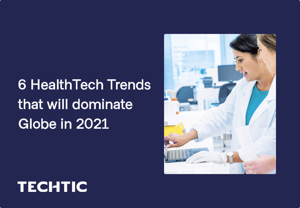 HealthTech Trends that will dominate Globe in 2021