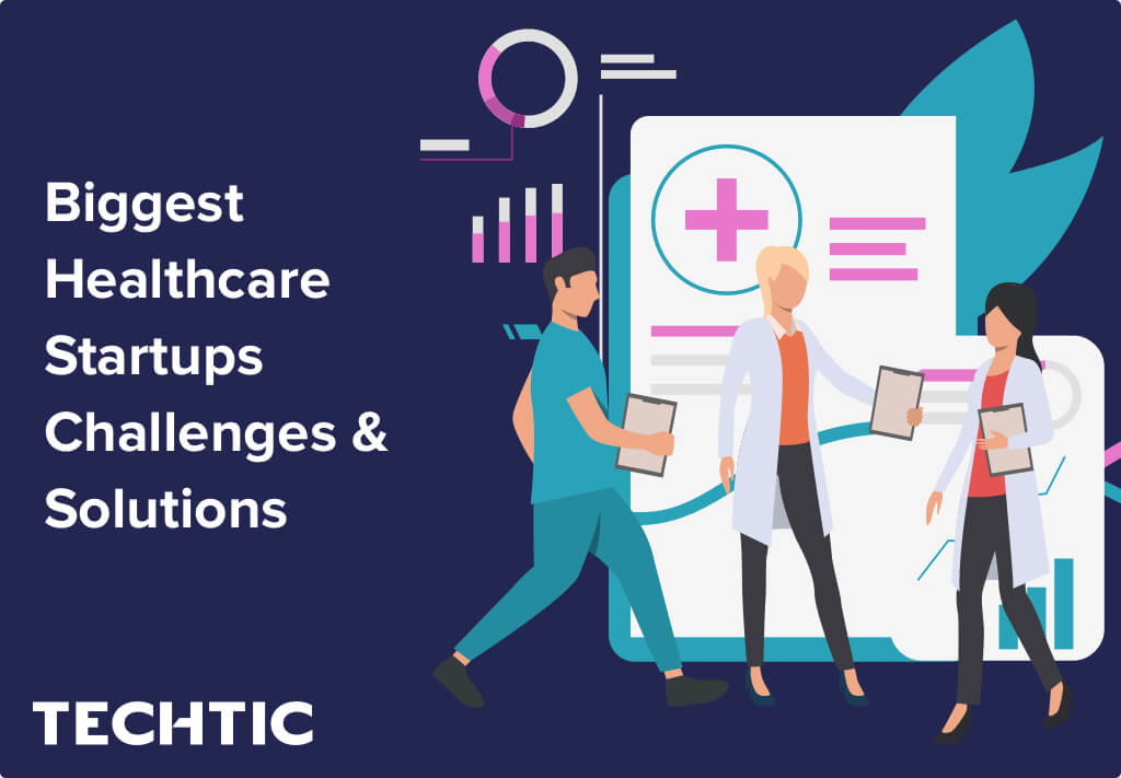 Biggest Healthcare Startups Challenges and Solutions