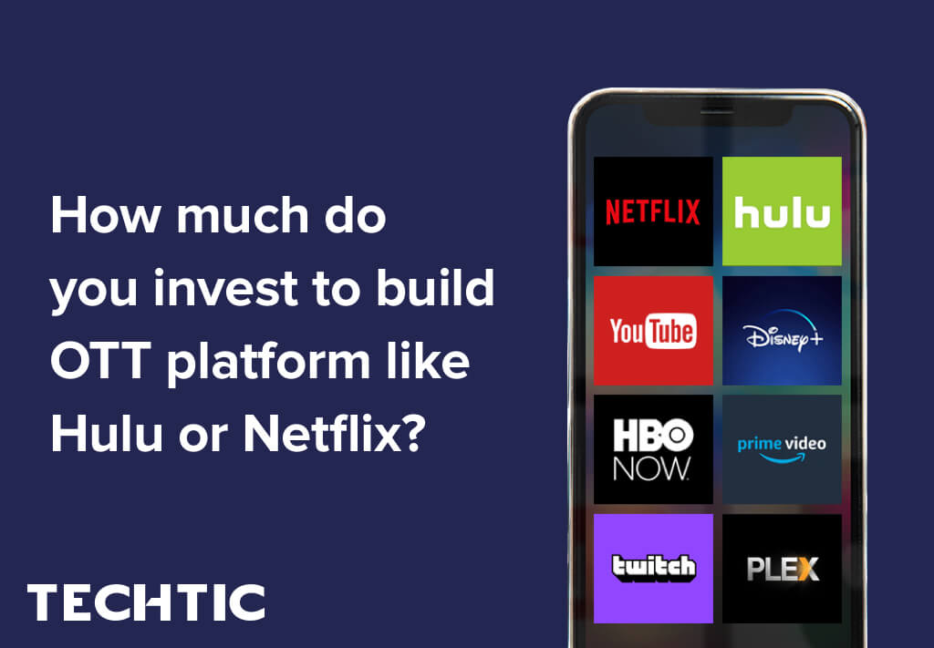 How much do you invest to build OTT platform like Hulu or Netflix?