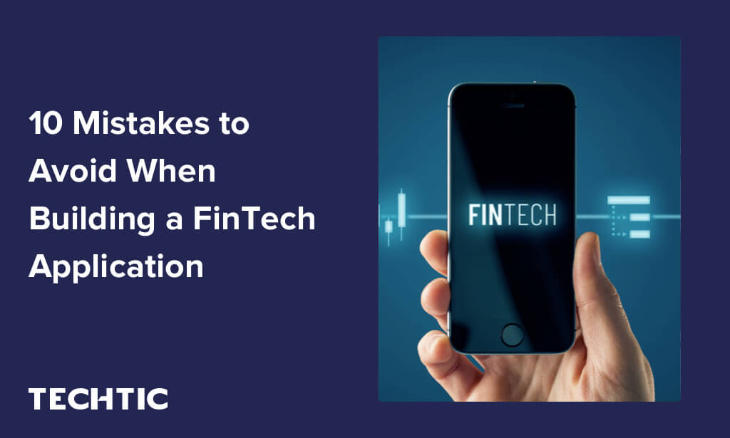 10 Mistakes to Avoid When Building FinTech Application