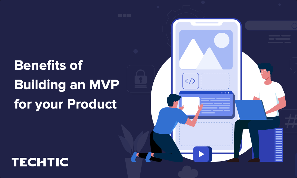 Benefits of Building an MVP for your Product
