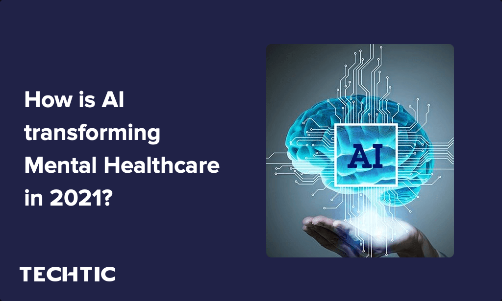 How is AI transforming Mental Healthcare in 2021?