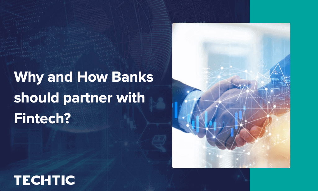 Why and how banks should partner with Fintech?