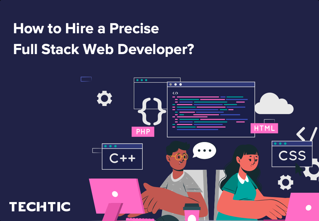 How to Hire Precise Full Stack Web Developers