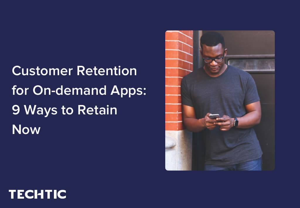 Ways of Customer Retention for On-Demand Apps